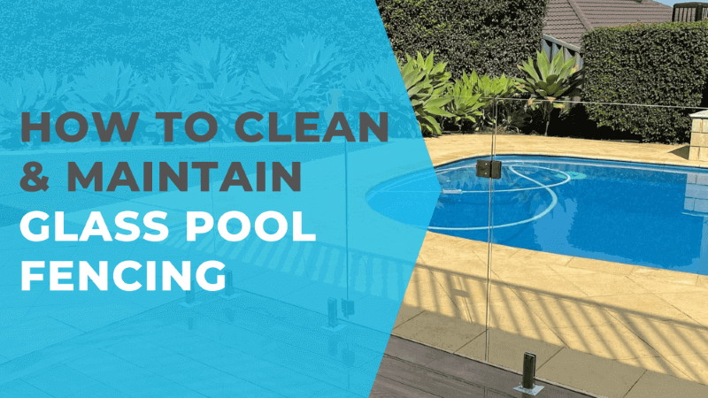 How to Clean Glass Pool Fencing